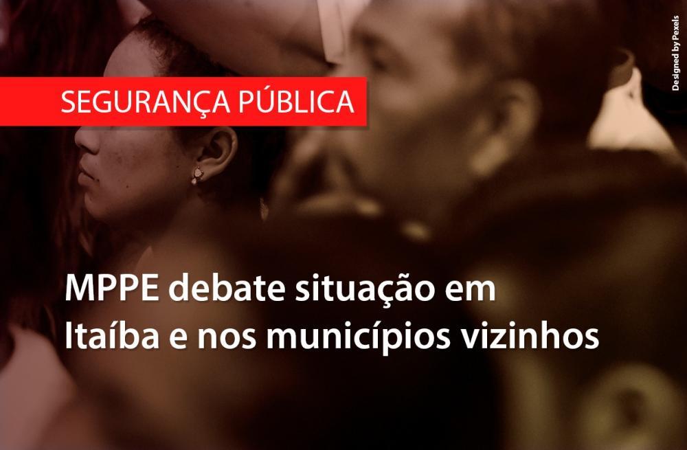 MPPE debate situação da segurança pública em Itaíba e nos municípios circunvizinhos