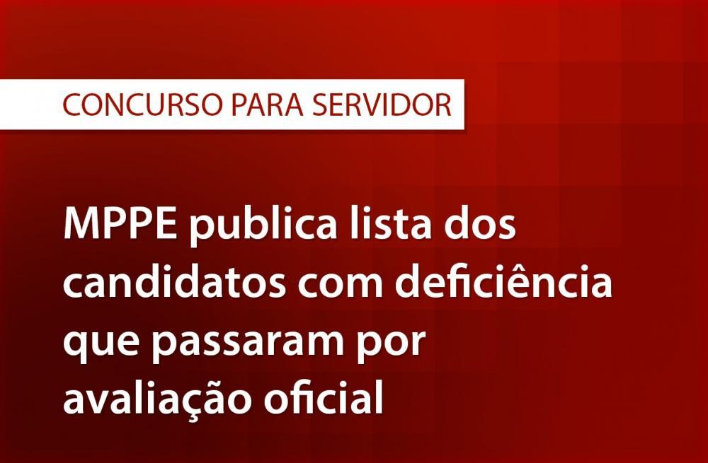 CONCURSO: MPPE publica lista dos candidatos com deficiência que passaram por avaliação oficial