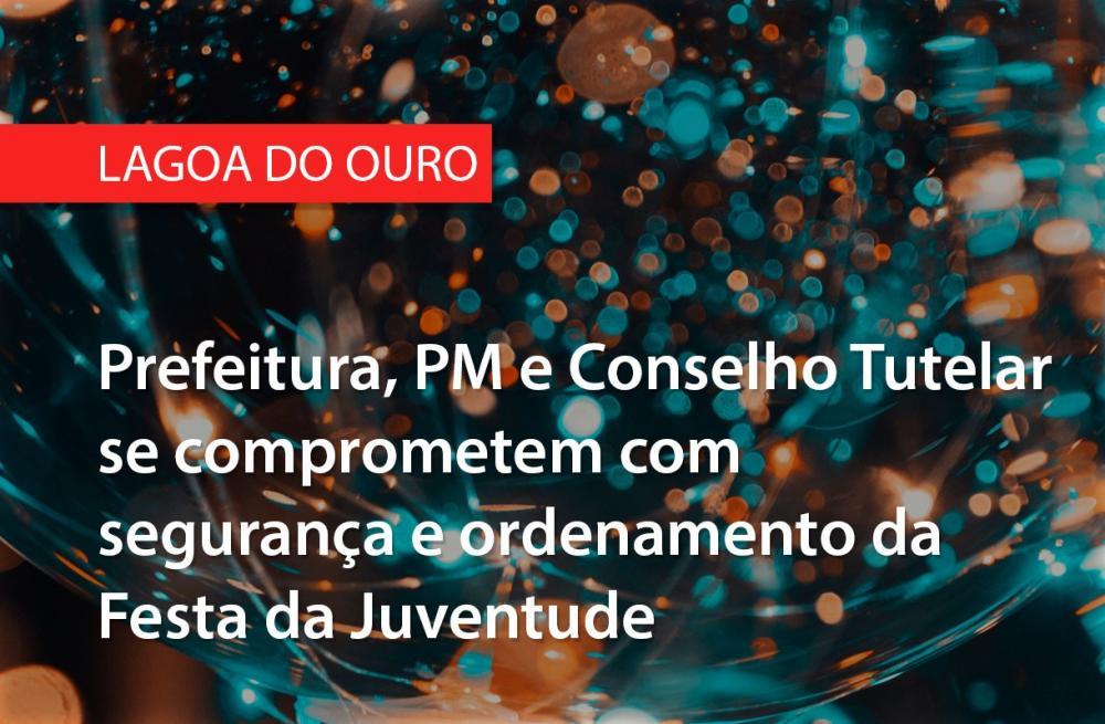 Lagoa do Ouro: Prefeitura, PM e Conselho Tutelar se comprometem com segurança e ordenamento da Festa da Juventude