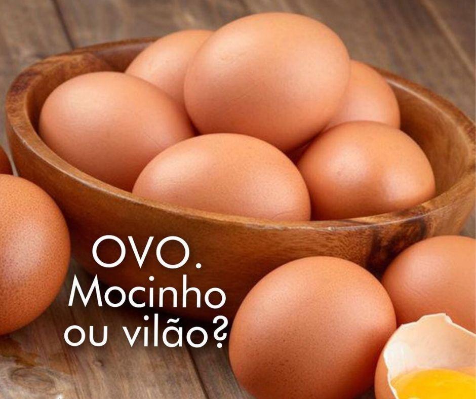 Ovo: Vilão ou Mocinho?