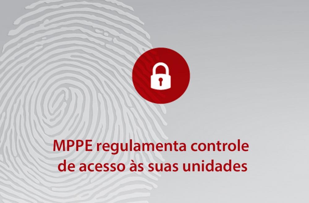 MPPE regulamenta controle de acesso às suas unidades em consonância com a Política de Segurança Institucional do Ministério Público