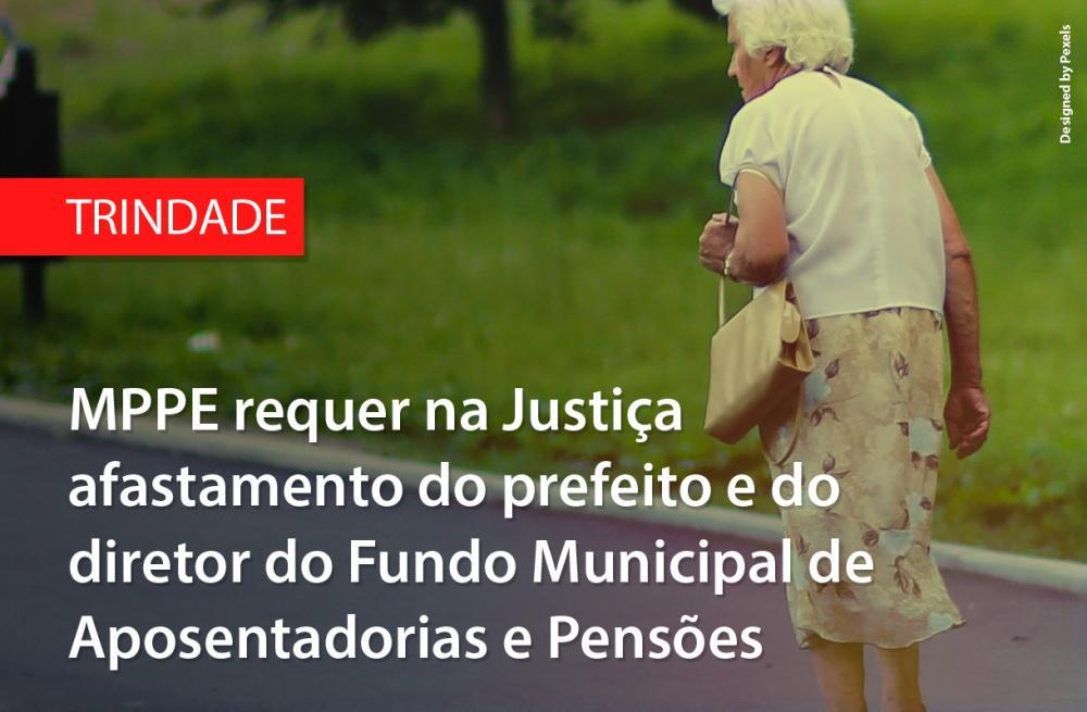 Trindade: MPPE requer na Justiça afastamento do prefeito e do diretor do Fundo Municipal de Aposentadorias e Pensões por débito de quase R$ 3,2 milhões