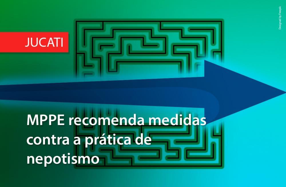 MPPE recomenda medidas contra a prática de nepotismo em Jucati