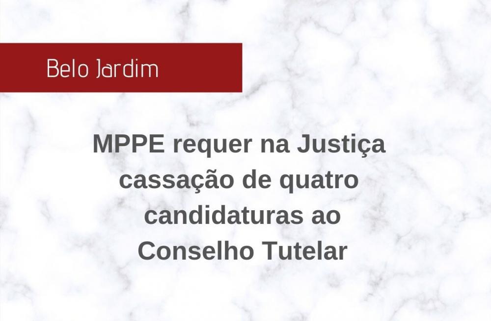 Belo Jardim: MPPE requer na Justiça cassação de quatro candidaturas ao Conselho Tutelar
