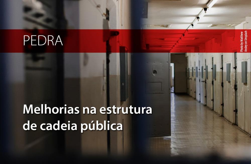 PEDRA: Secretarias de Ressocialização e de Justiça de Direitos Humanos precisam garantir melhorias na estrutura de cadeia pública