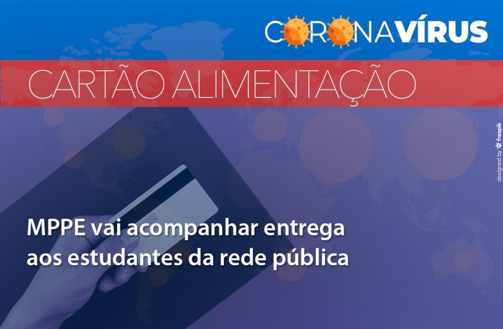 MPPE vai acompanhar entrega do cartão alimentação a estudantes da rede pública