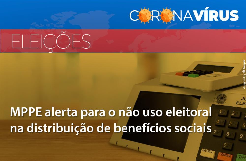 MPPE DE OLHO: Atenção gestores públicos e pré-candidatos, o MPPE avisa que está de olho no uso eleitoral de serviços e bens no enfrentamento à pandemia do Covid-19