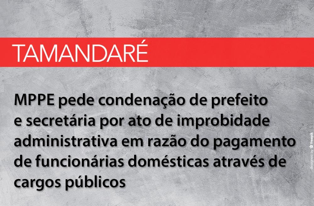 Ministério Público ajuíza ação civil pública por ato de improbidade administrativa contra prefeito de Tamandaré